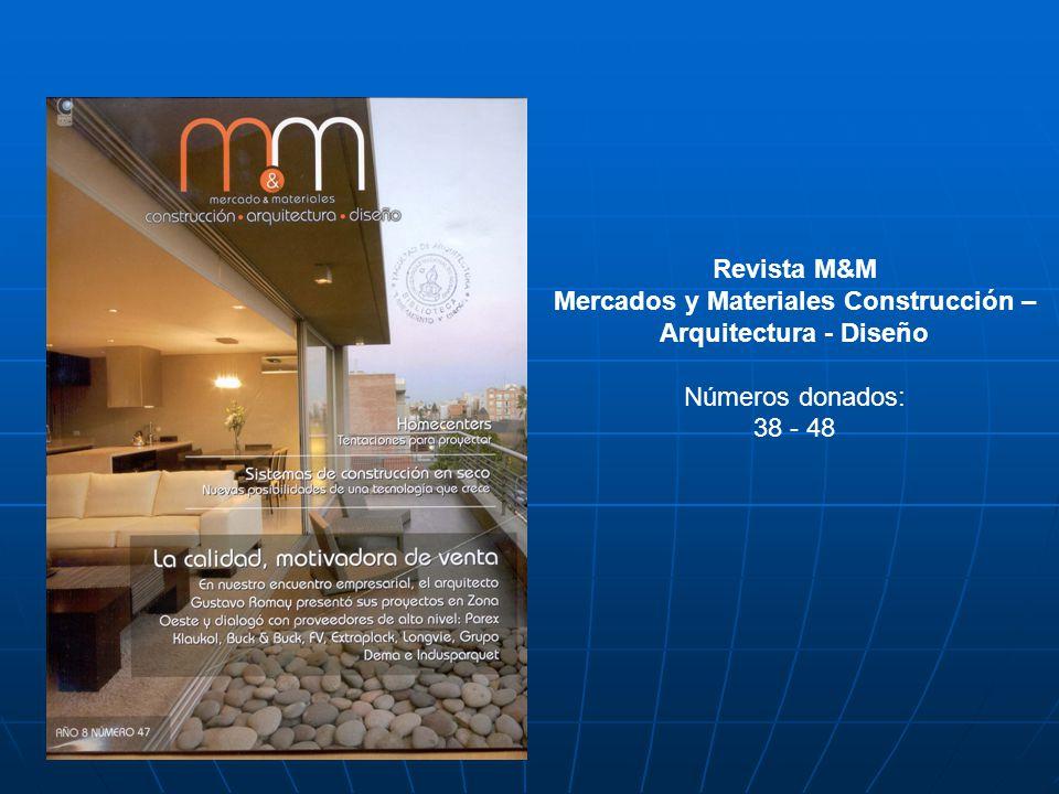 Revista M&M Mercados y Materiales Construcción – Arquitectura - Diseño Números donados: 38 - 48