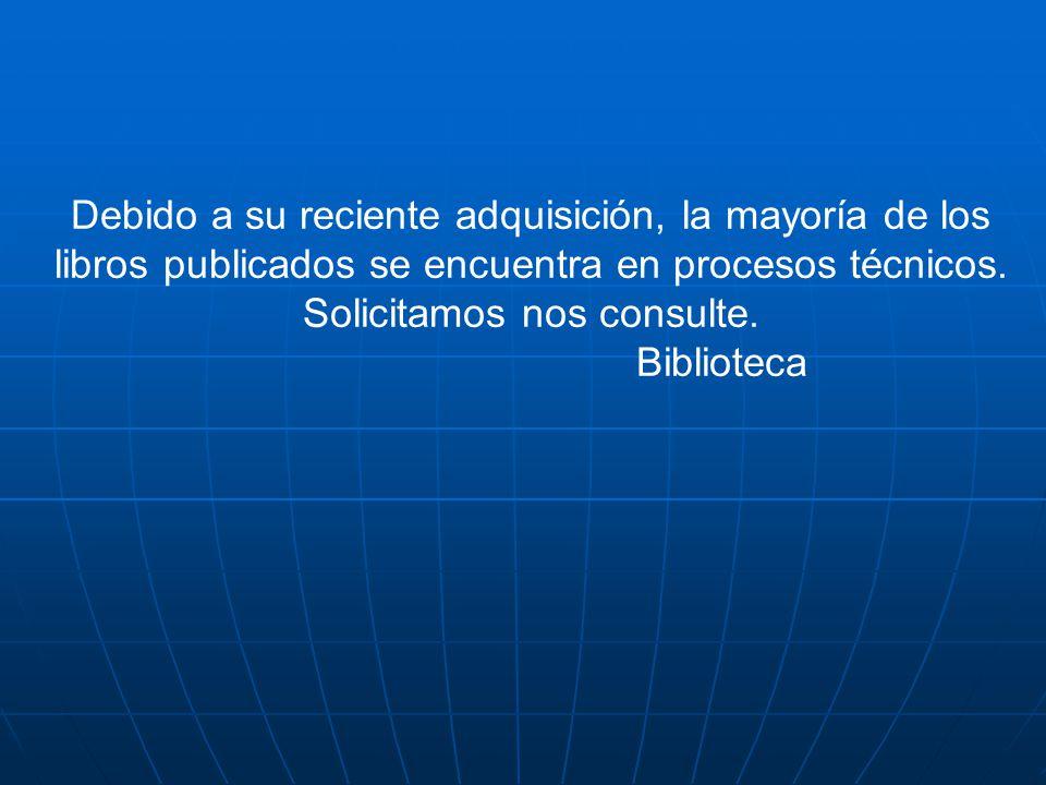 Debido a su reciente adquisición, la mayoría de los libros publicados se encuentra en procesos técnicos. Solicitamos nos consulte. Biblioteca