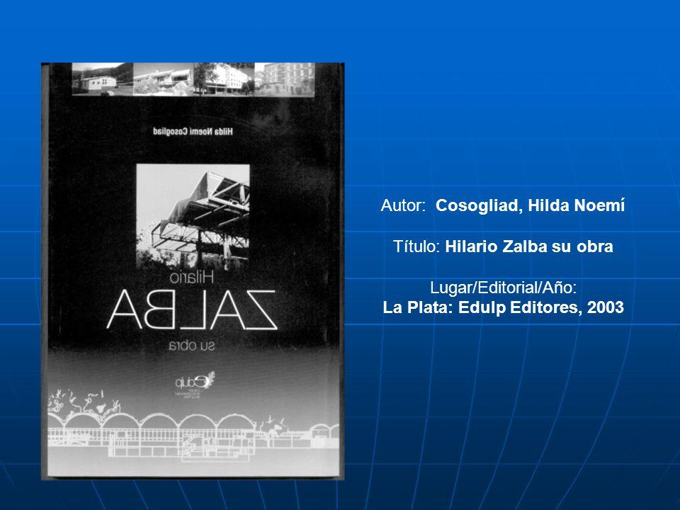 Autor: Cosogliad, Hilda Noemí Título: Hilario Zalba su obra Lugar/Editorial/Año: La Plata: Edulp Editores, 2003