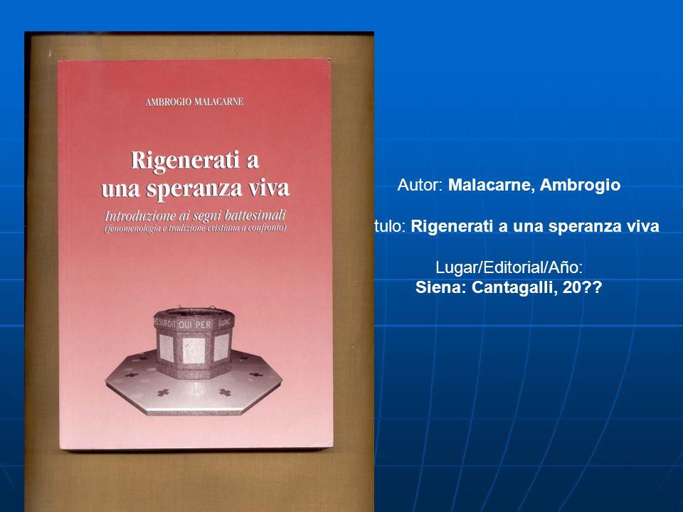 Autor: Malacarne, Ambrogio Título: Rigenerati a una speranza viva Lugar/Editorial/Año: Siena: Cantagalli, 20??