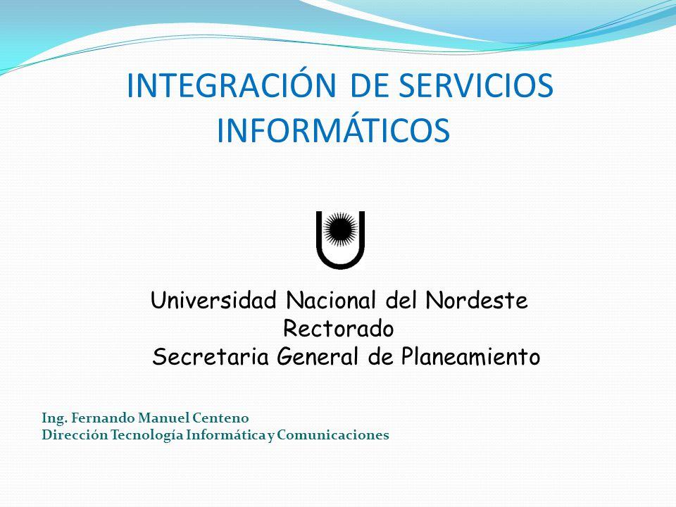 Universidad Nacional del Nordeste Rectorado Secretaria General de Planeamiento Ing. Fernando Manuel Centeno Dirección Tecnología Informática y Comunic