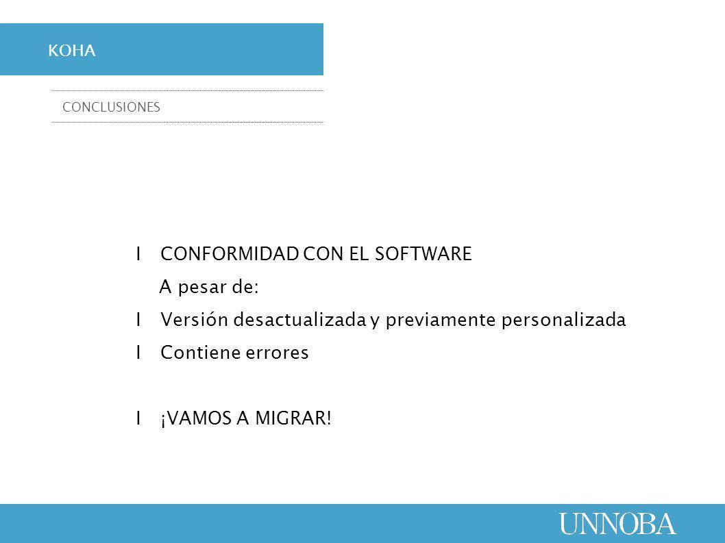 ΙCONFORMIDAD CON EL SOFTWARE A pesar de: ΙVersión desactualizada y previamente personalizada ΙContiene errores Ι¡VAMOS A MIGRAR.