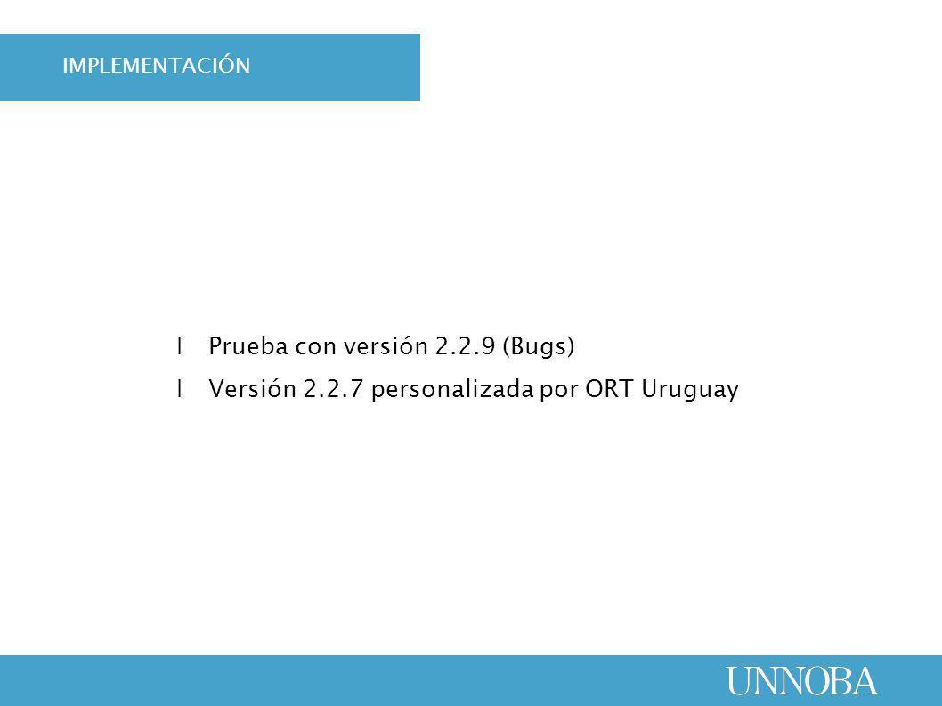 Ι Prueba con versión 2.2.9 (Bugs) Ι Versión 2.2.7 personalizada por ORT Uruguay IMPLEMENTACIÓN