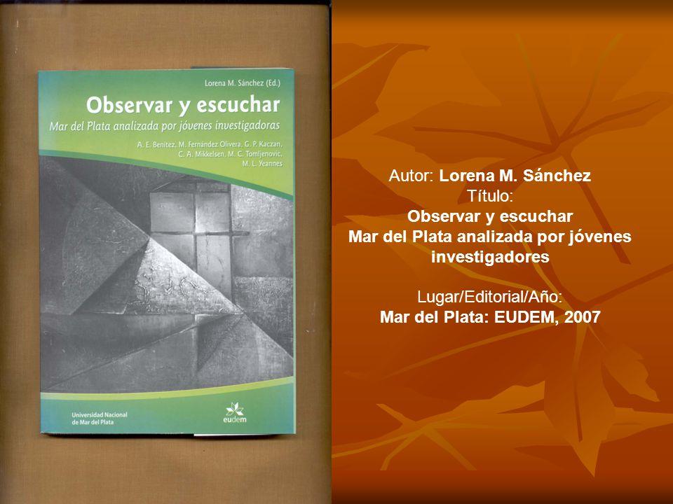 Autor: Lorena M. Sánchez Título: Observar y escuchar Mar del Plata analizada por jóvenes investigadores Lugar/Editorial/Año: Mar del Plata: EUDEM, 200