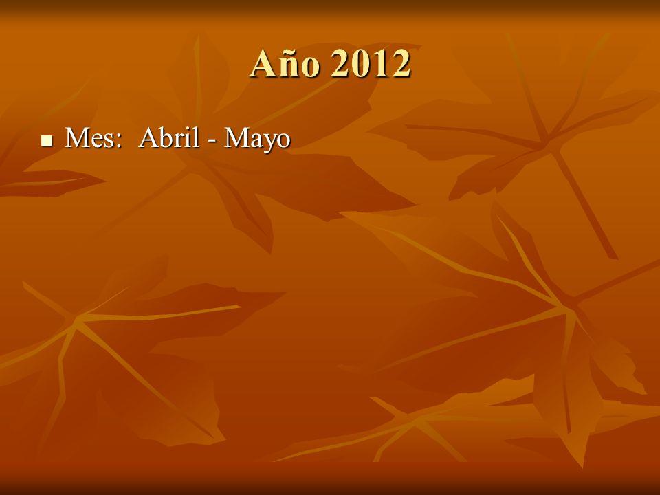 Año 2012 Mes: Abril - Mayo Mes: Abril - Mayo
