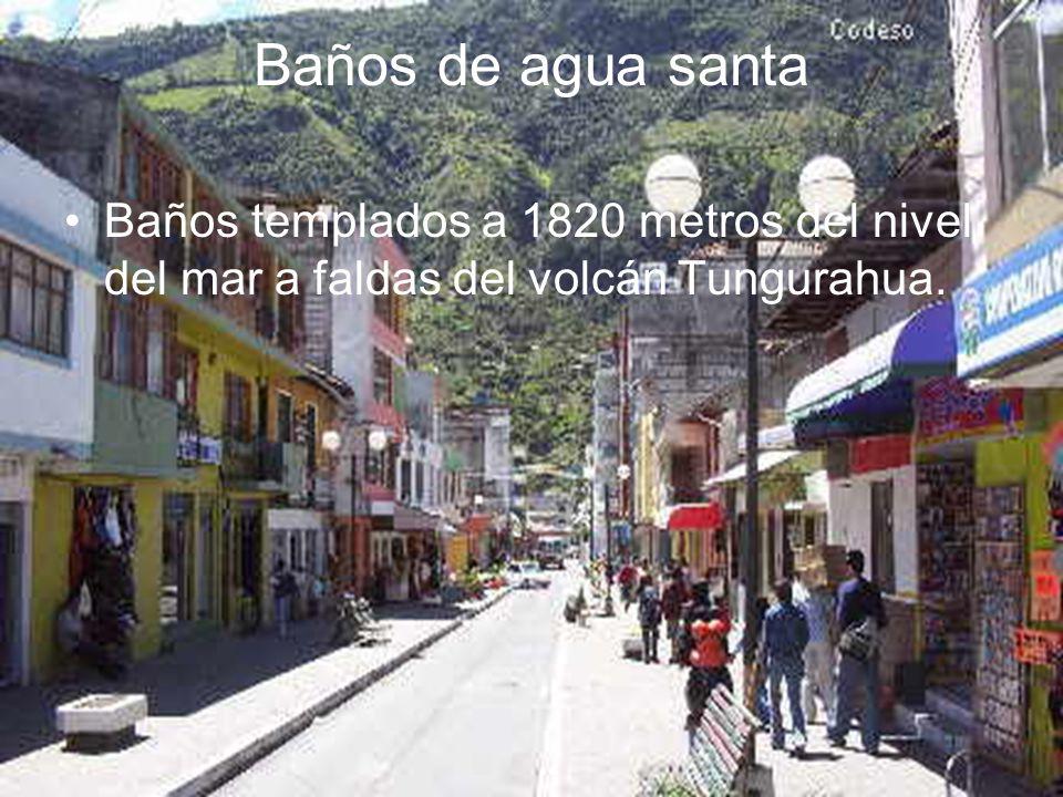 Baños templados a 1820 metros del nivel del mar a faldas del volcán Tungurahua. Baños de agua santa