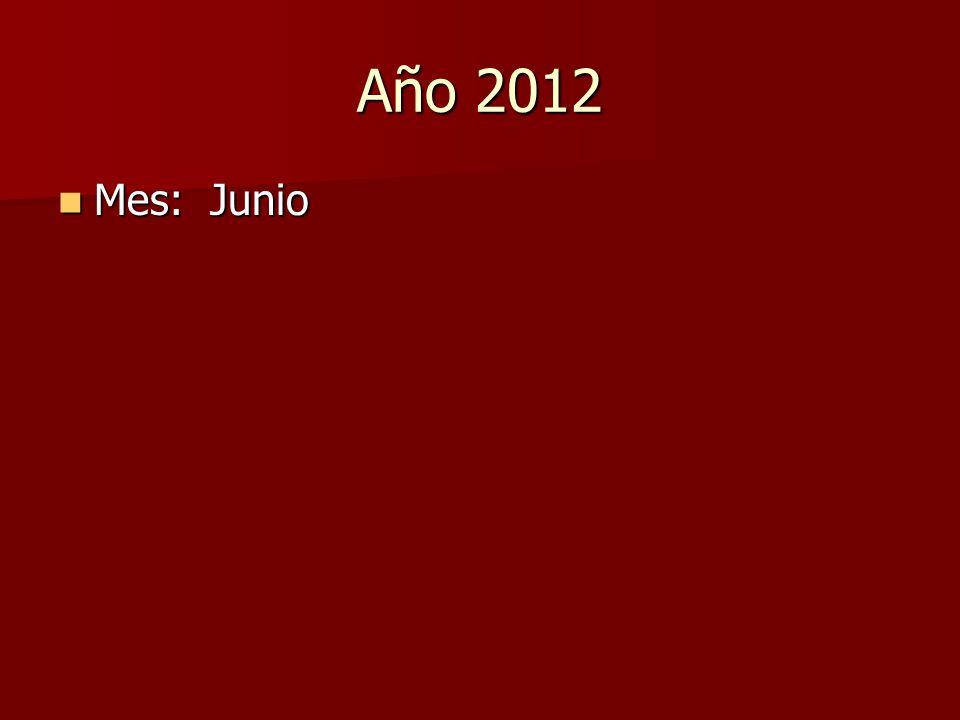 Año 2012 Mes: Junio Mes: Junio