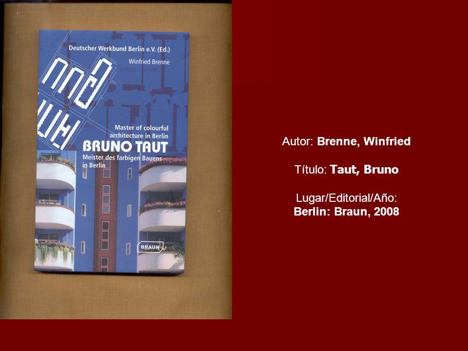 Autor: Brenne, Winfried Título: Taut, Bruno Lugar/Editorial/Año: Berlin: Braun, 2008