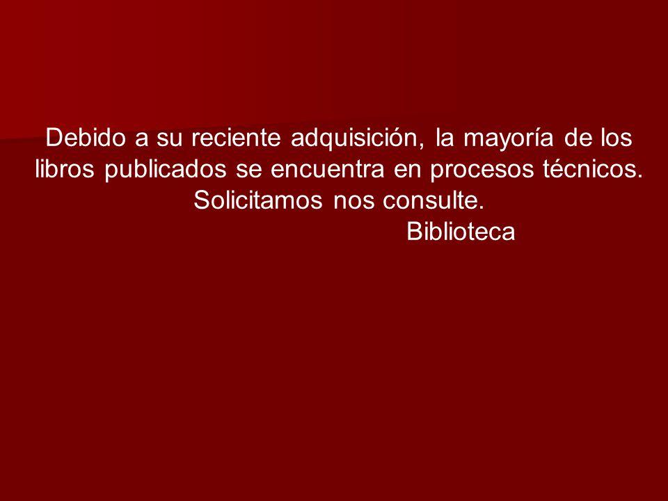 Debido a su reciente adquisición, la mayoría de los libros publicados se encuentra en procesos técnicos.