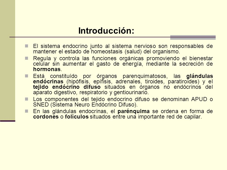 Introducción: El sistema endocrino junto al sistema nervioso son responsables de mantener el estado de homeostasis (salud) del organismo.