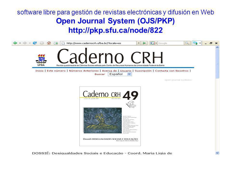software libre para gestión de revistas electrónicas y difusión en Web Open Journal System (OJS/PKP) http://pkp.sfu.ca/node/822