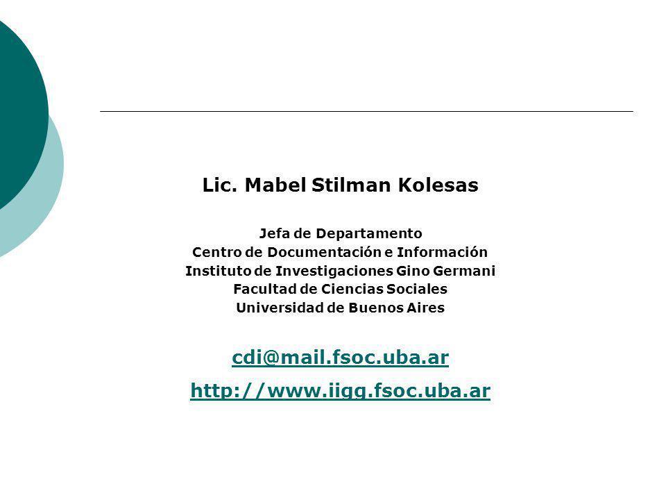 Lic. Mabel Stilman Kolesas Jefa de Departamento Centro de Documentación e Información Instituto de Investigaciones Gino Germani Facultad de Ciencias S