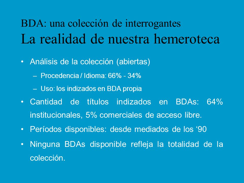 BDA: una colección de interrogantes La realidad de nuestra hemeroteca Análisis de la colección (abiertas) –Procedencia / Idioma: 66% - 34% –Uso: los i