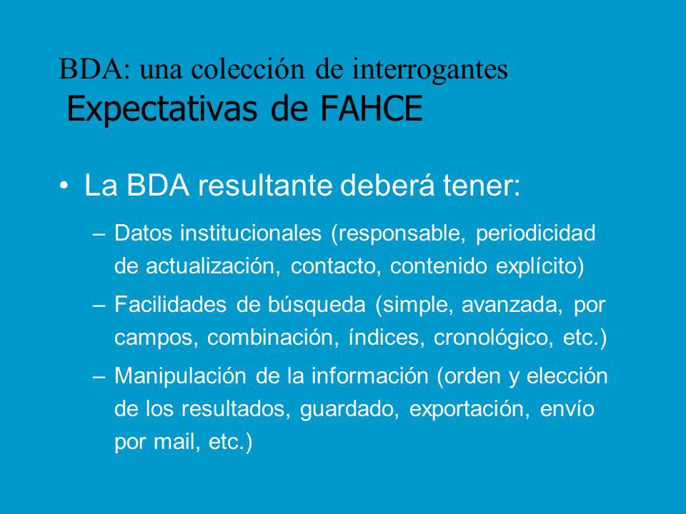 BDA: una colección de interrogantes Expectativas de FAHCE La BDA resultante deberá tener: –Datos institucionales (responsable, periodicidad de actuali