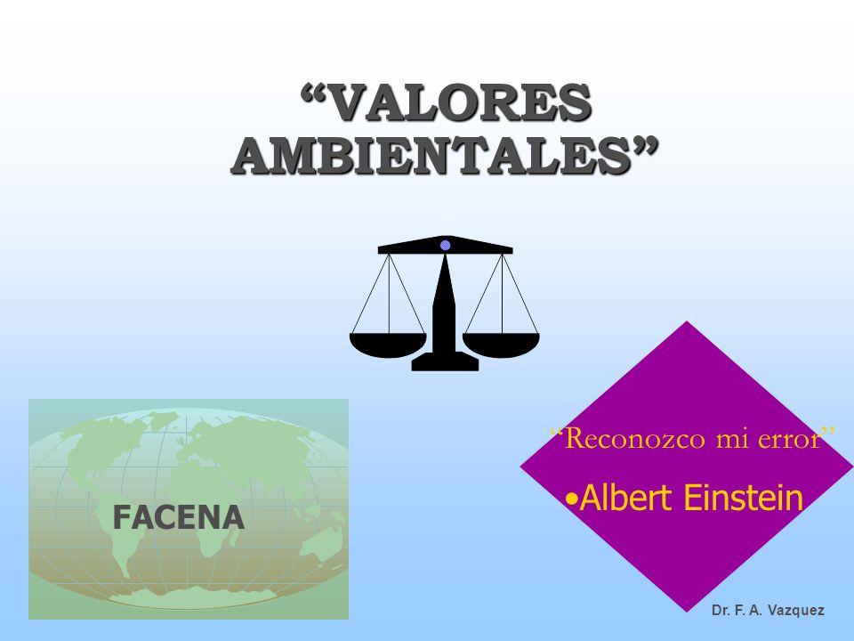 VALORES AMBIENTALES Reconozco mi error Albert Einstein FACENA Dr. F. A. Vazquez