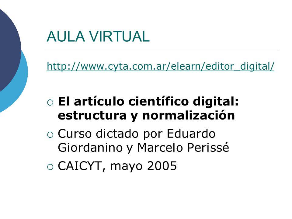 AULA VIRTUAL http://www.cyta.com.ar/elearn/editor_digital/ El artículo científico digital: estructura y normalización Curso dictado por Eduardo Giordanino y Marcelo Perissé CAICYT, mayo 2005