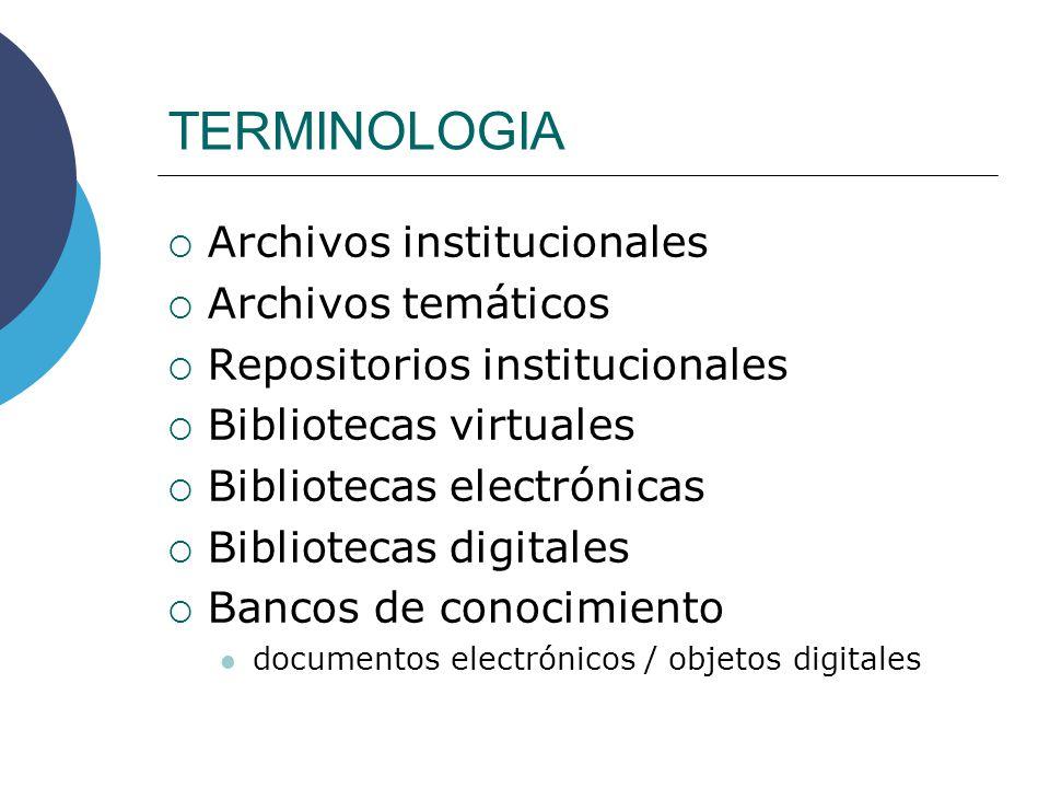 TERMINOLOGIA Archivos institucionales Archivos temáticos Repositorios institucionales Bibliotecas virtuales Bibliotecas electrónicas Bibliotecas digitales Bancos de conocimiento documentos electrónicos / objetos digitales