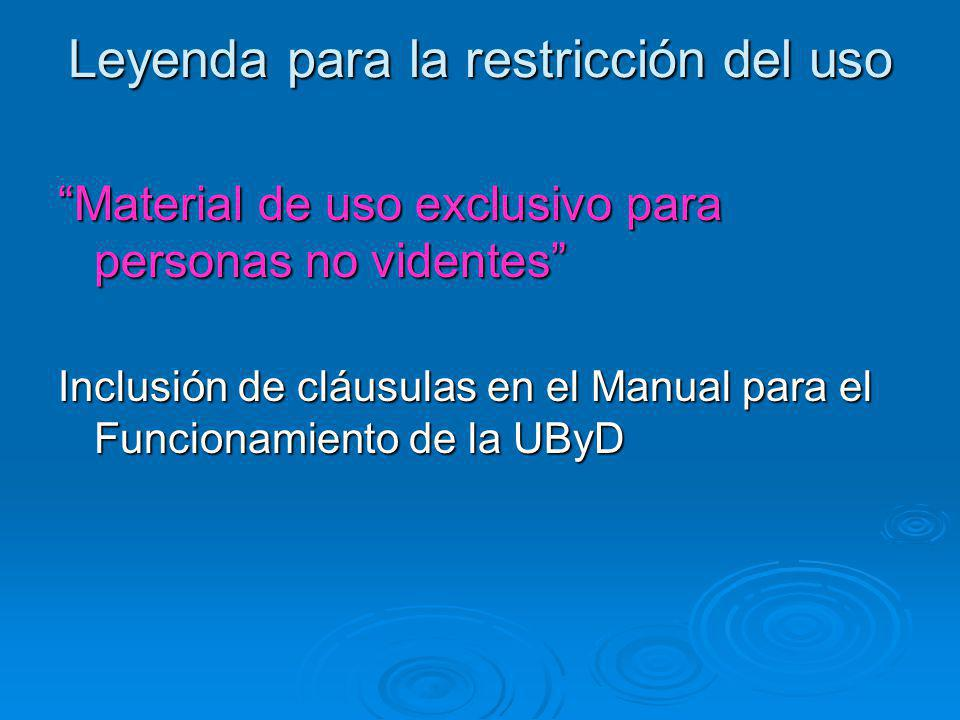 Leyenda para la restricción del uso Material de uso exclusivo para personas no videntes Inclusión de cláusulas en el Manual para el Funcionamiento de