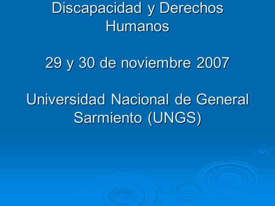 Jornada Interuniversitaria de Discapacidad y Derechos Humanos 29 y 30 de noviembre 2007 Universidad Nacional de General Sarmiento (UNGS)