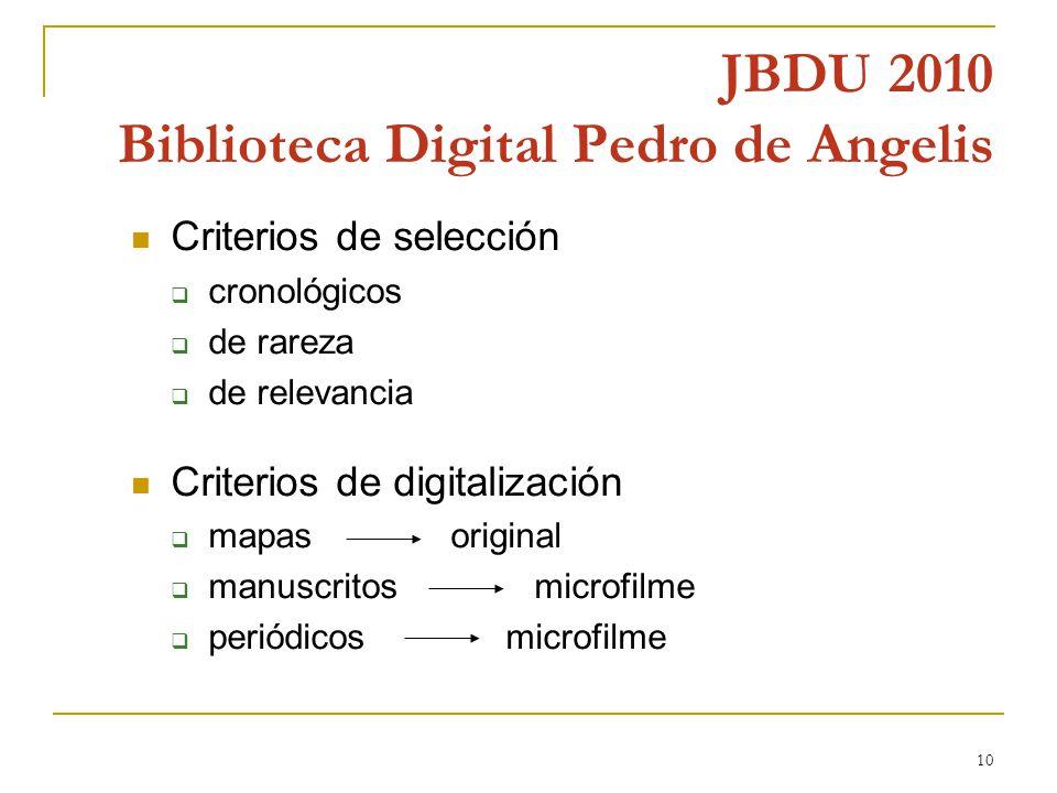 10 JBDU 2010 Biblioteca Digital Pedro de Angelis Criterios de selección cronológicos de rareza de relevancia Criterios de digitalización mapas original manuscritos microfilme periódicos microfilme