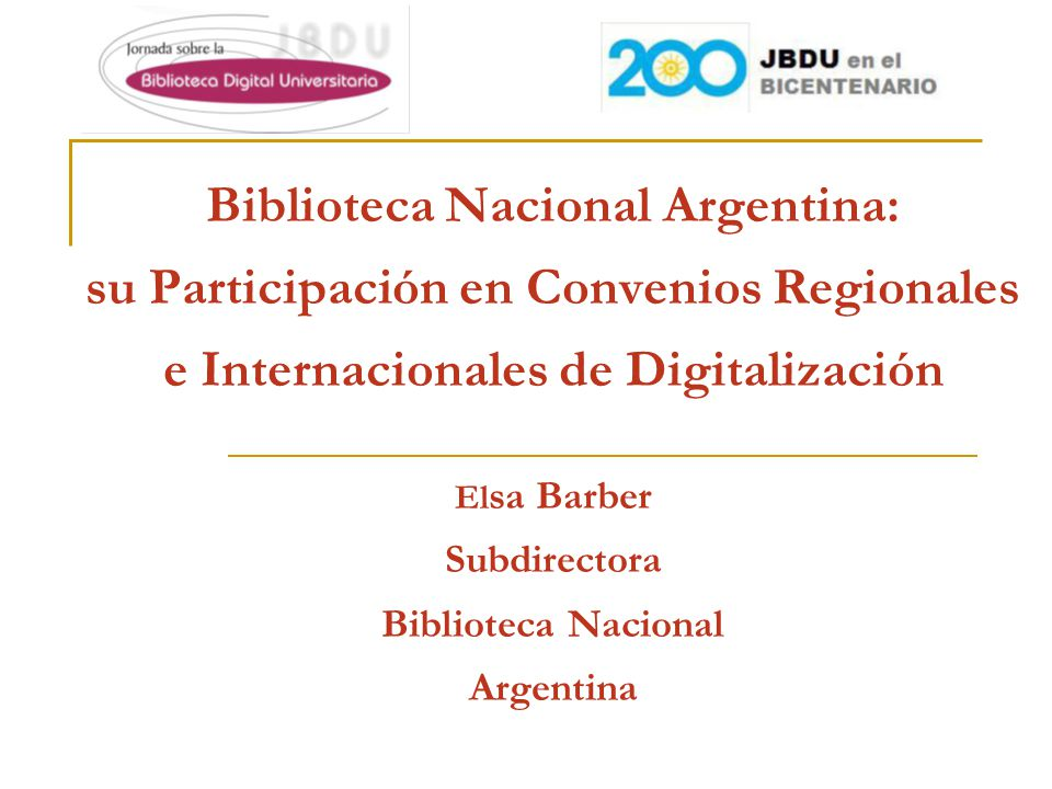 Biblioteca Nacional Argentina: su Participación en Convenios Regionales e Internacionales de Digitalización El sa Barber Subdirectora Biblioteca Nacional Argentina