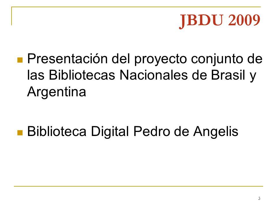 3 JBDU 2009 Presentación del proyecto conjunto de las Bibliotecas Nacionales de Brasil y Argentina Biblioteca Digital Pedro de Angelis