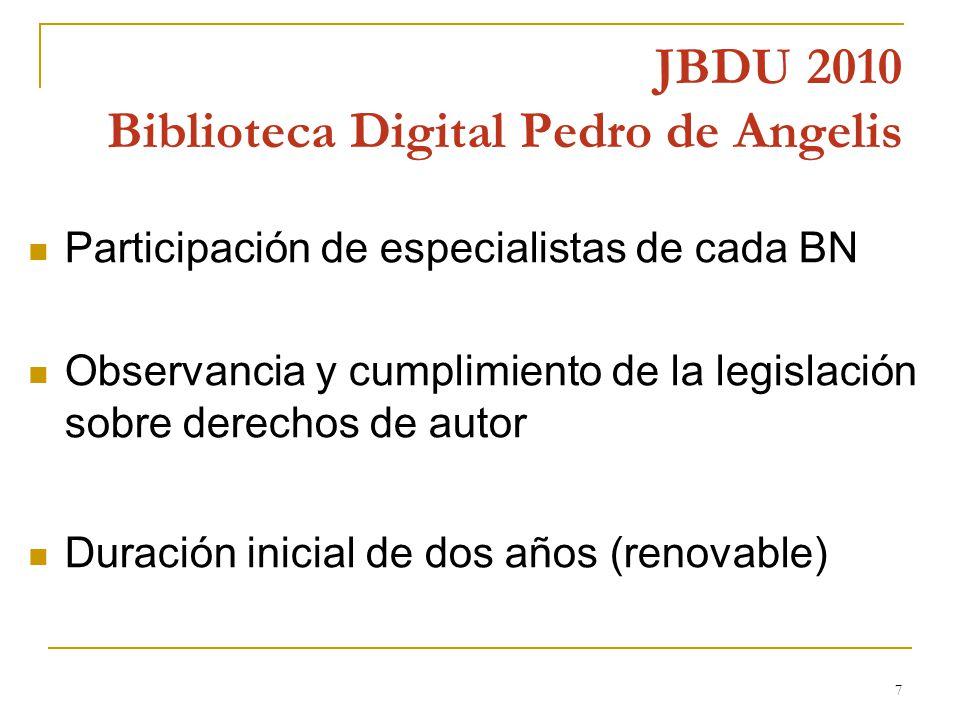 7 JBDU 2010 Biblioteca Digital Pedro de Angelis Participación de especialistas de cada BN Observancia y cumplimiento de la legislación sobre derechos de autor Duración inicial de dos años (renovable)