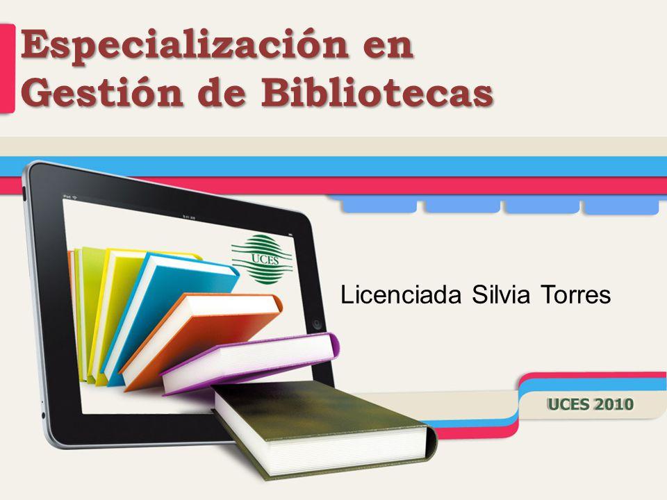 Especialización en Gestión de Bibliotecas Licenciada Silvia Torres