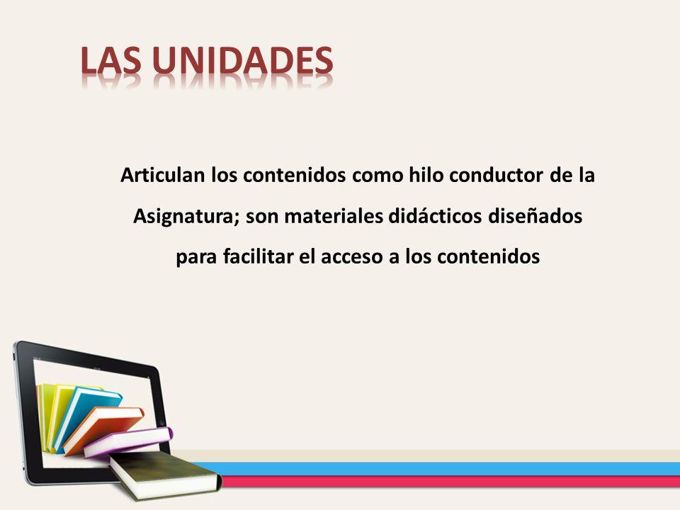 Articulan los contenidos como hilo conductor de la Asignatura; son materiales didácticos diseñados para facilitar el acceso a los contenidos
