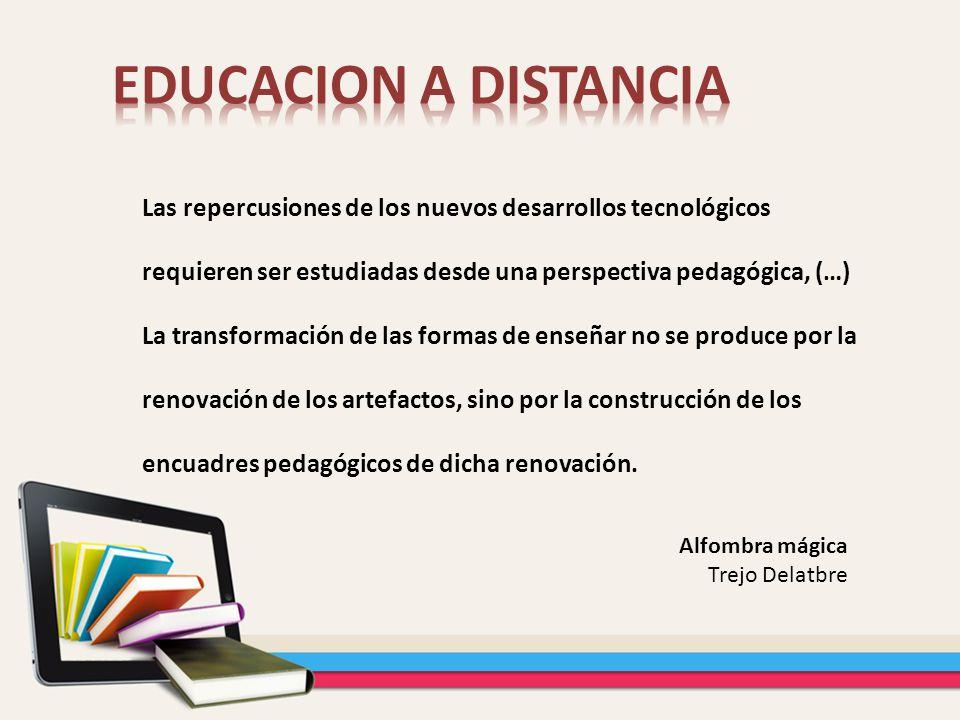 Las repercusiones de los nuevos desarrollos tecnológicos requieren ser estudiadas desde una perspectiva pedagógica, (…) La transformación de las forma