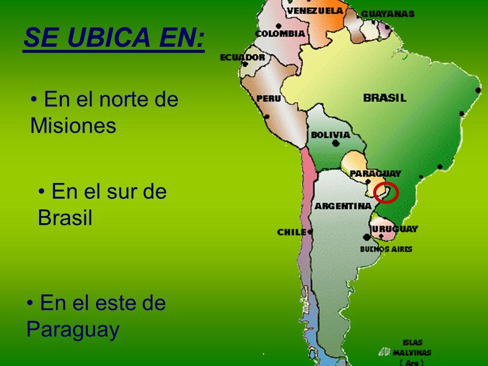 SE UBICA EN: En el norte de Misiones En el sur de Brasil En el este de Paraguay