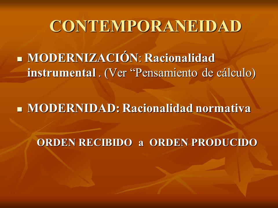 CONTEMPORANEIDAD MODERNIZACIÓN: Racionalidad instrumental.