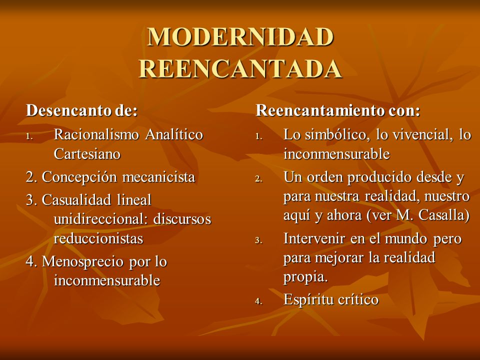 MODERNIDAD REENCANTADA Desencanto de: 1.Racionalismo Analítico Cartesiano 2.