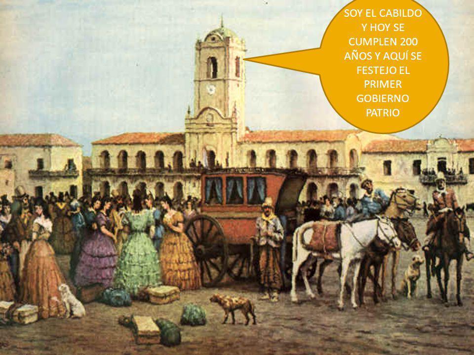 SOY EL CABILDO Y HOY SE CUMPLEN 200 AÑOS Y AQUÍ SE FESTEJO EL PRIMER GOBIERNO PATRIO