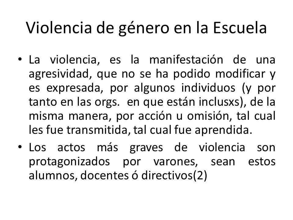 Violencia de género en la Escuela La violencia, es la manifestación de una agresividad, que no se ha podido modificar y es expresada, por algunos individuos (y por tanto en las orgs.