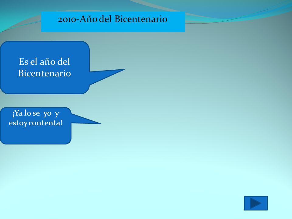 2010-Año del Bicentenario Es el año del Bicentenario ¡Ya lo se yo y estoy contenta!