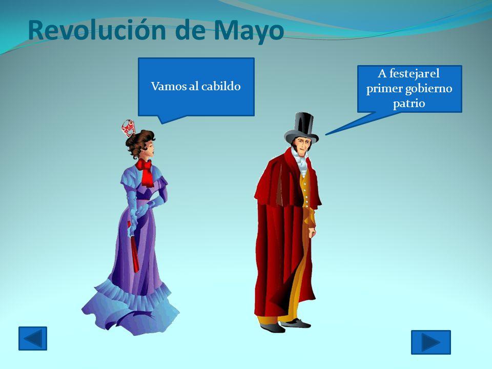 Revolución de Mayo A festejar el primer gobierno patrio Vamos al cabildo Dale