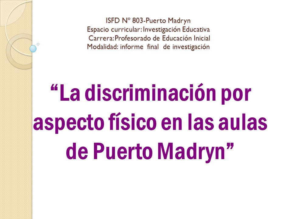 ISFD Nº 803-Puerto Madryn Espacio curricular: Investigación Educativa Carrera: Profesorado de Educación Inicial Modalidad: informe final de investigac