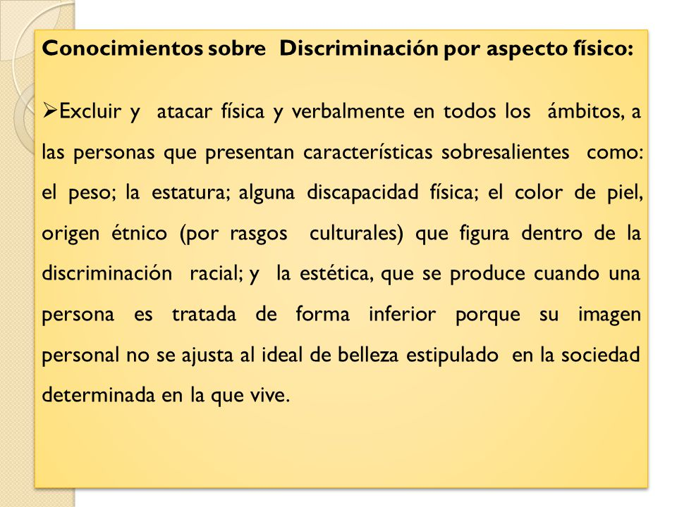 Conocimientos sobre Discriminación por aspecto físico: Excluir y atacar física y verbalmente en todos los ámbitos, a las personas que presentan caract