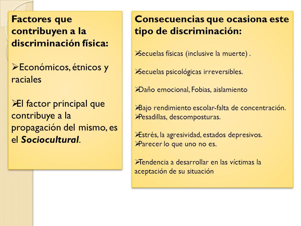 Factores que contribuyen a la discriminación física: Económicos, étnicos y raciales El factor principal que contribuye a la propagación del mismo, es