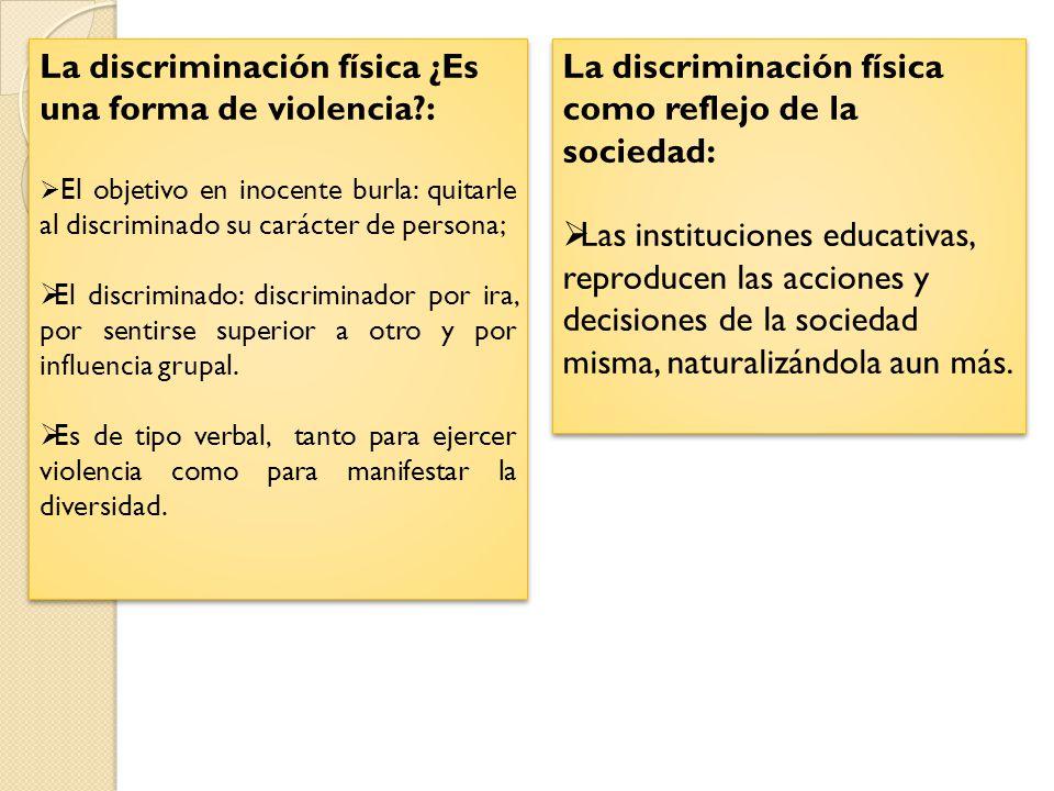 La discriminación física ¿Es una forma de violencia?: El objetivo en inocente burla: quitarle al discriminado su carácter de persona; El discriminado: