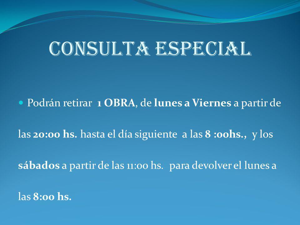 CONSULTA ESPECIAL Podrán retirar 1 OBRA, de lunes a Viernes a partir de las 20:00 hs. hasta el día siguiente a las 8 :00hs., y los sábados a partir de