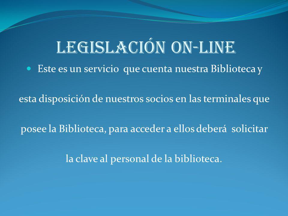 Legislación on-line Este es un servicio que cuenta nuestra Biblioteca y esta disposición de nuestros socios en las terminales que posee la Biblioteca,