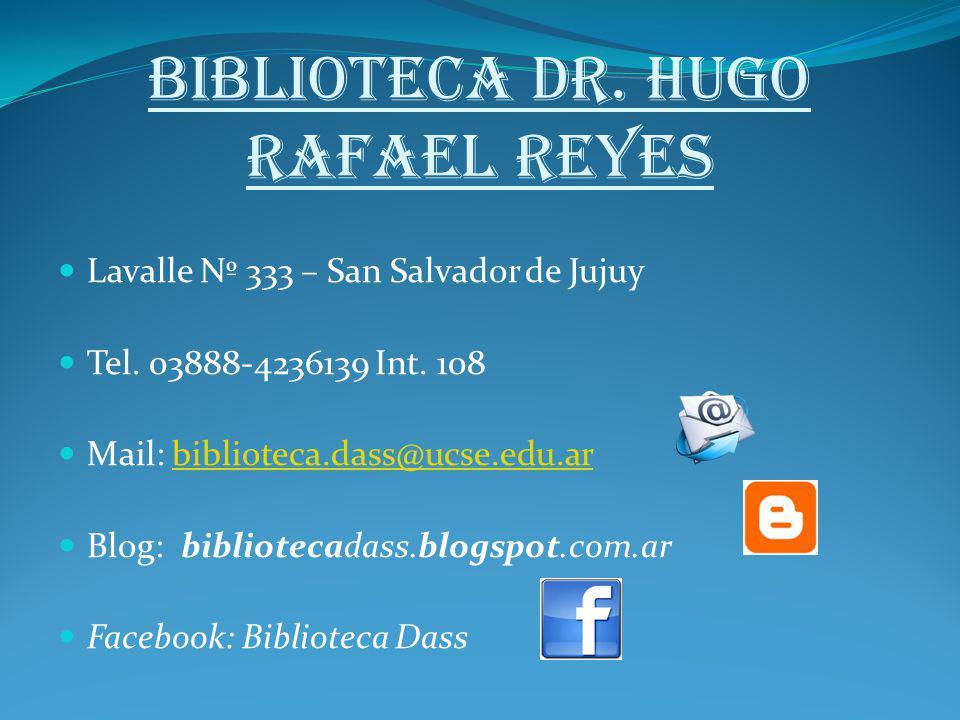 Biblioteca Dr. Hugo Rafael Reyes Lavalle Nº 333 – San Salvador de Jujuy Tel. 03888-4236139 Int. 108 Mail: biblioteca.dass@ucse.edu.arbiblioteca.dass@u