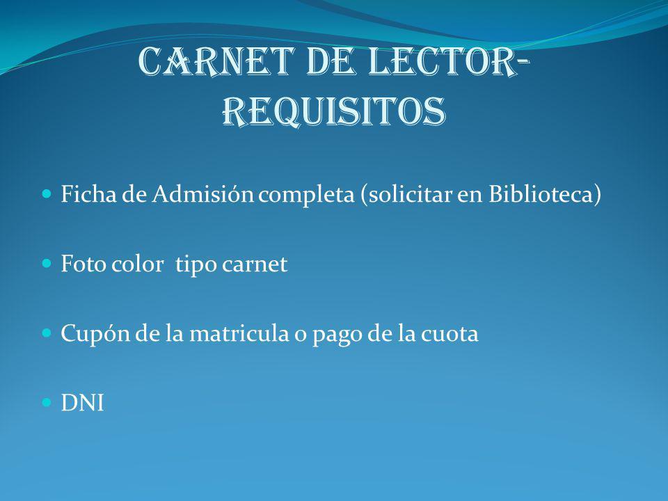CARNET DE LECTOR- REQUISITOS Ficha de Admisión completa (solicitar en Biblioteca) Foto color tipo carnet Cupón de la matricula o pago de la cuota DNI