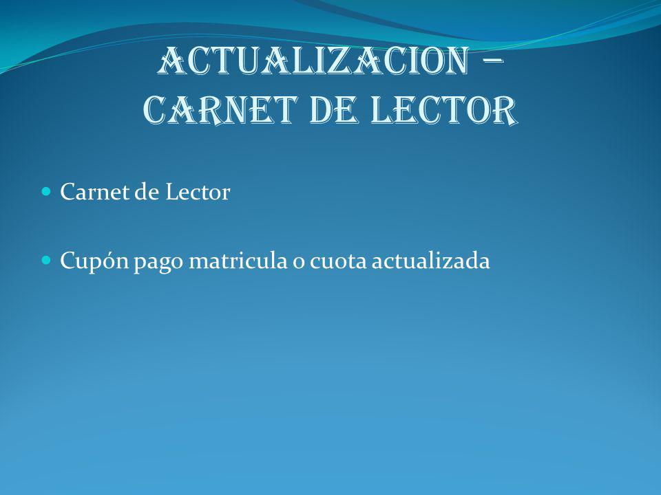 ACTUALIZACION – CARNET de lector Carnet de Lector Cupón pago matricula o cuota actualizada