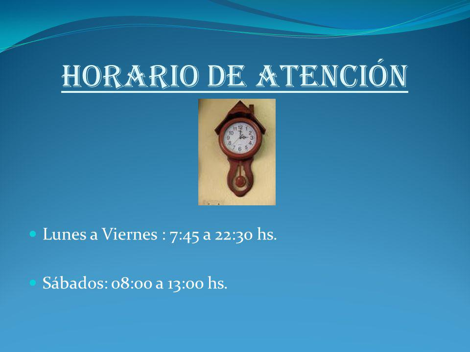 HORARIO DE ATENCIÓN Lunes a Viernes : 7:45 a 22:30 hs. Sábados: 08:00 a 13:00 hs.