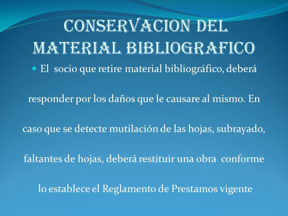 CONSERVACION DEL MATERIAL BIBLIOGRAFICO El socio que retire material bibliográfico, deberá responder por los daños que le causare al mismo. En caso qu