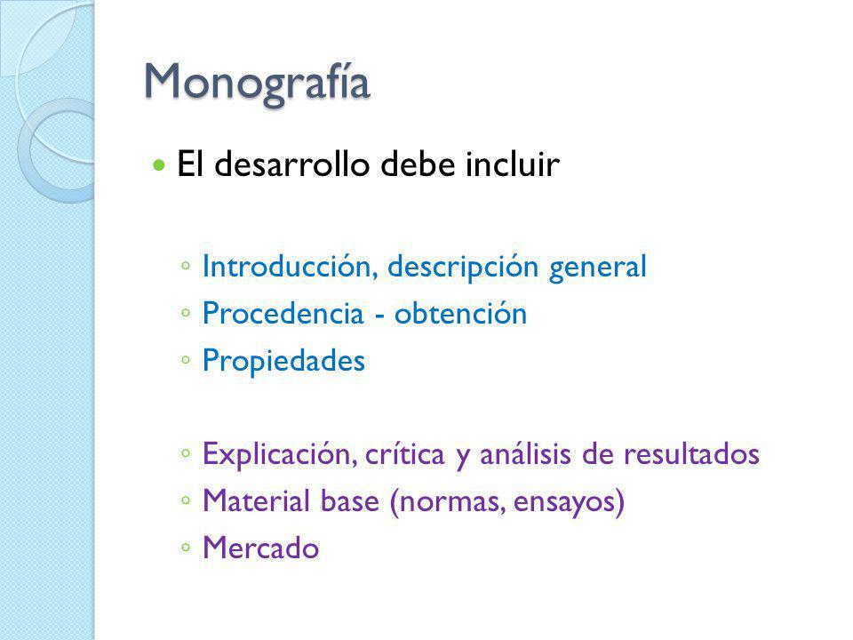Monografía El desarrollo debe incluir Introducción, descripción general Procedencia - obtención Propiedades Explicación, crítica y análisis de resulta