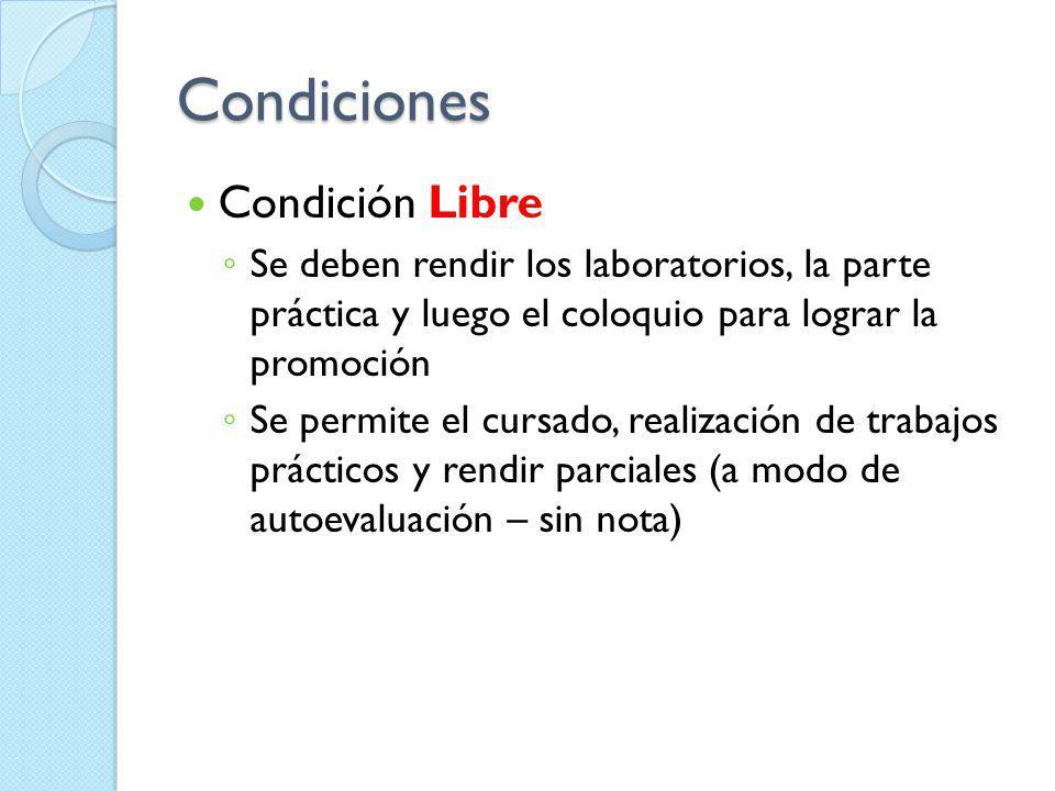 Condiciones Condición Libre Se deben rendir los laboratorios, la parte práctica y luego el coloquio para lograr la promoción Se permite el cursado, re